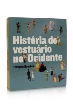 """""""História do Vestuário no Ocidente"""" (François Boucher, 2010), com mais de mil ilustrações que remontam a trajetória do vestuário ocidental da pré-história ao final do século 20"""