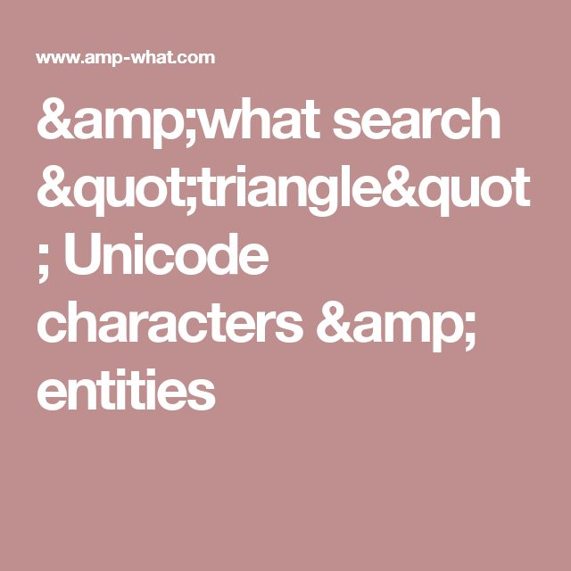 """&what search """"triangle"""" Unicode characters & entities"""