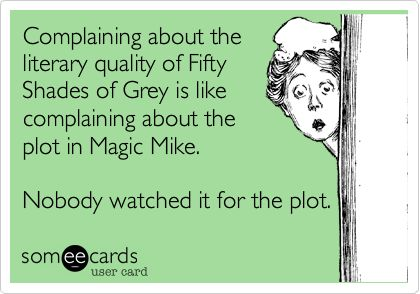 50 shades of grey whats all No one feels the need to explain why men like transformers, but we all have to wring our hands over why women enjoy sex and the city, twilight, or fifty shades of grey my only issue with the film.