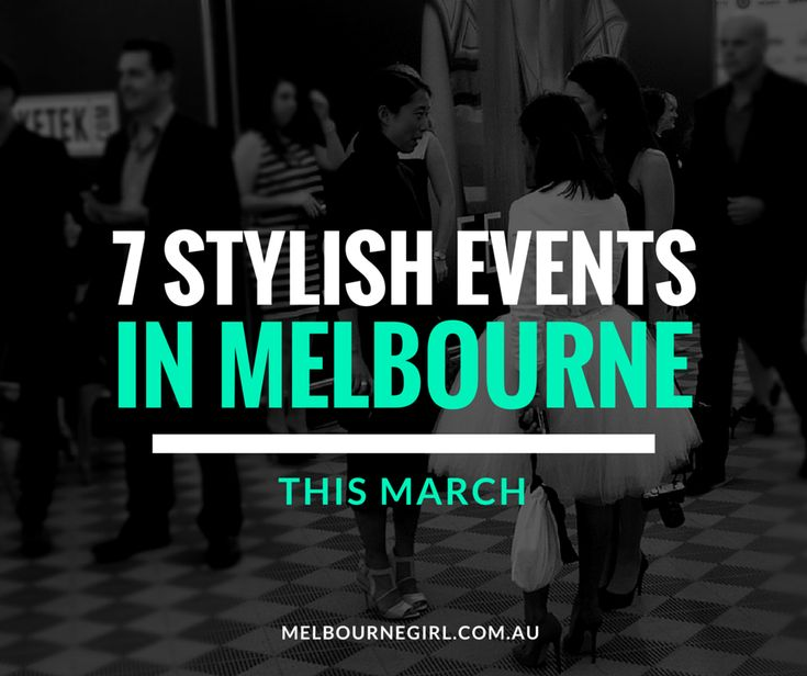 7 Stylish Events in #Melbourne this March