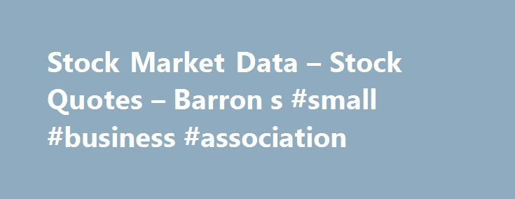 """Stock Market Data – Stock Quotes – Barron s #small #business #association http://business.remmont.com/stock-market-data-stock-quotes-barron-s-small-business-association/  #stock market quotes # Data are provided """"as is"""" for informational purposes only and is not intended for trading purposes. SIX Financial Information (a) does not make any express or implied warranties of any kind regarding the data, including, without limitation, any warranty of merchantability or fitness for a particular…"""