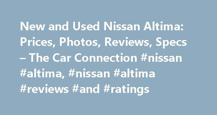 New and Used Nissan Altima: Prices, Photos, Reviews, Specs – The Car Connection #nissan #altima, #nissan #altima #reviews #and #ratings http://stock.nef2.com/new-and-used-nissan-altima-prices-photos-reviews-specs-the-car-connection-nissan-altima-nissan-altima-reviews-and-ratings/  # Nissan Altima The Nissan Altima is a four-door sedan—a mid-size family vehicle that sits in one of the most competitive new-car niches. Sold in base, S, SV, SL, and SR trim levels, the Altima is a rival for…