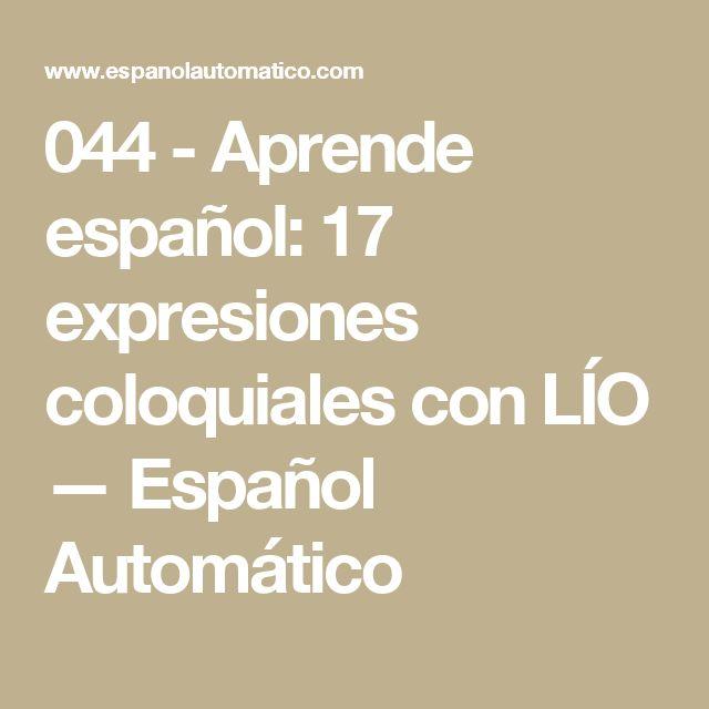 044 - Aprende español: 17 expresiones coloquiales con LÍO — Español Automático
