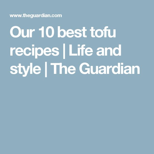 Our 10 best tofu recipes | Life and style | The Guardian