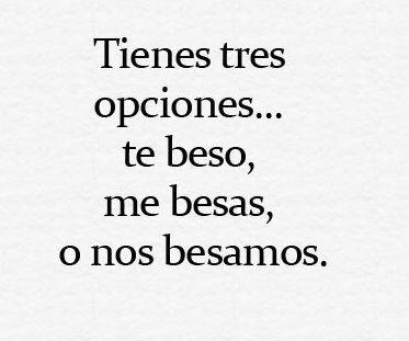 #Amor - #Citas - Tienes tres opciones... te beso, me besas, o nos besamos.