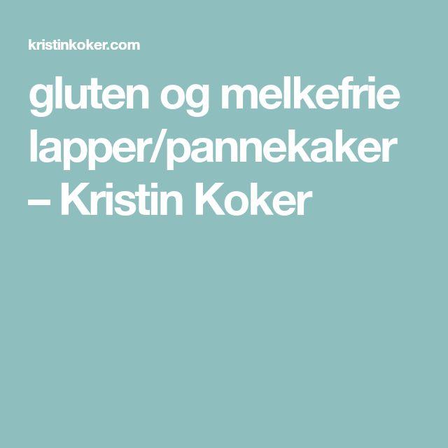 gluten og melkefrie lapper/pannekaker – Kristin Koker