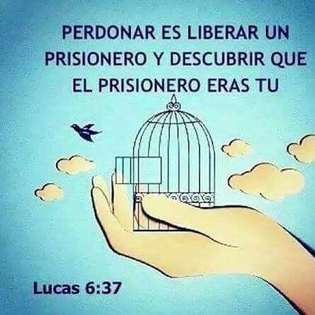 Lucas 6:37 No juzguéis, y no seréis juzgados; no condenéis, y no seréis condenados; perdonad, y seréis perdonados.   Colosenses 3:13 De la manera que Cristo os perdonó, así también hacedlo vosotros.