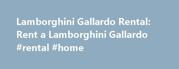Lamborghini Gallardo Rental: Rent a Lamborghini Gallardo #rental #home http://rental.remmont.com/lamborghini-gallardo-rental-rent-a-lamborghini-gallardo-rental-home/  #lamborghini rental # 1) Overall Rating Review by Rony Lee 2) Overall Rating Review by Lewis 3) Overall Rating Review by hunter