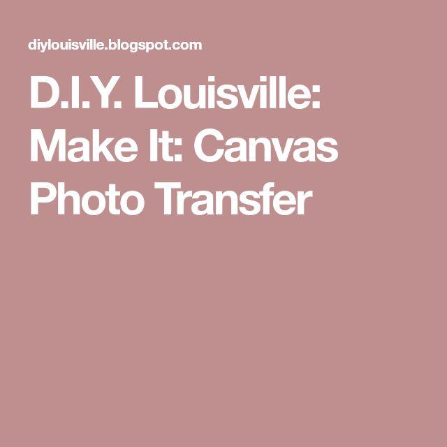 D.I.Y. Louisville: Make It: Canvas Photo Transfer
