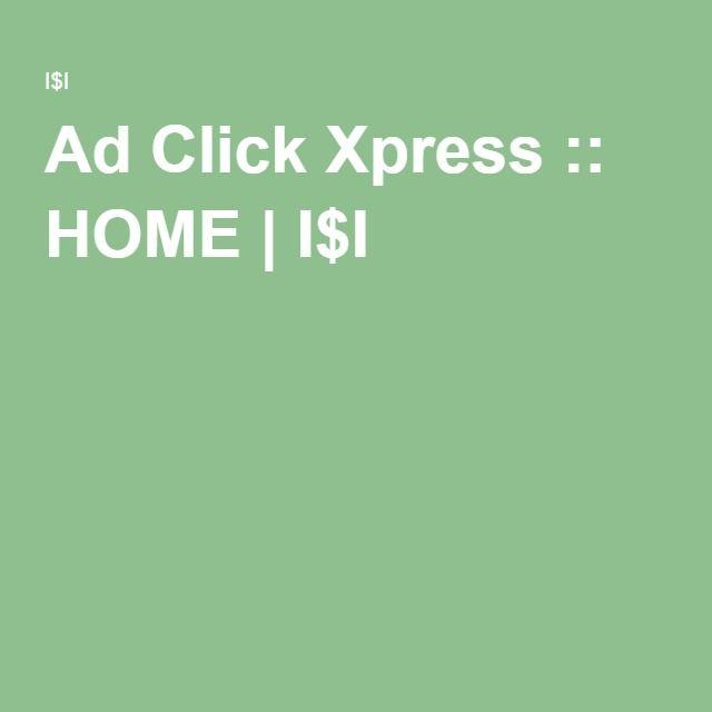 Ad Click Xpress :: HOME   I$I