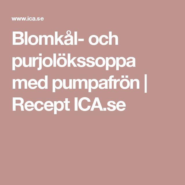 Blomkål- och purjolökssoppa med pumpafrön | Recept ICA.se