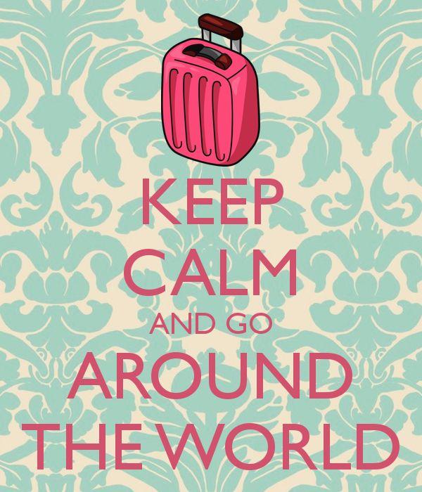 KEEP CALM AND GO AROUND THE WORLD