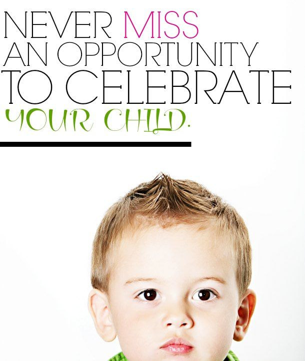 Never Miss An Opportunity To Celebrate Your Child - this is great!