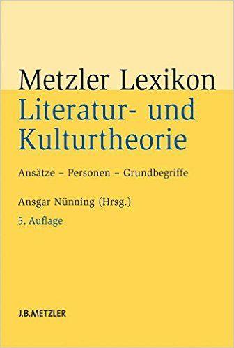 Metzler Lexikon Literatur- und Kulturtheorie: Ansätze – Personen – Grundbegriffe: Amazon.de: Ansgar Nünning: Bücher