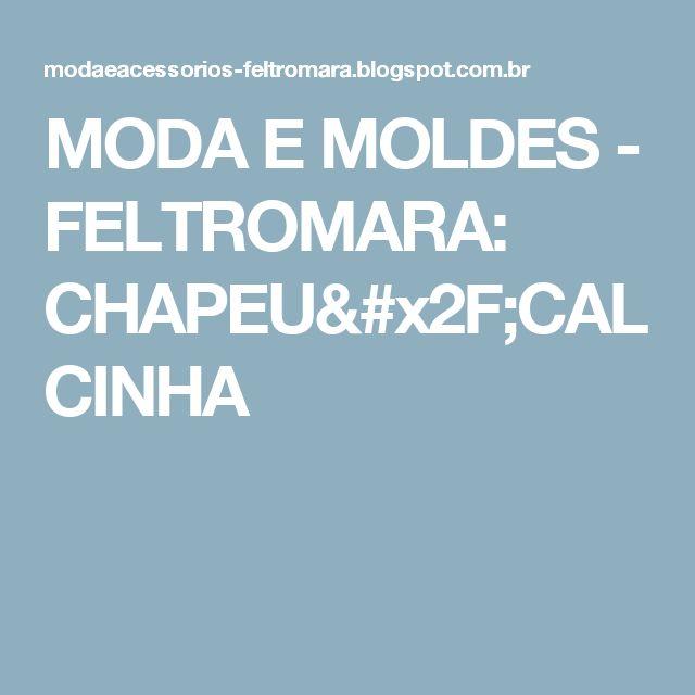MODA  E  MOLDES -         FELTROMARA: CHAPEU/CALCINHA