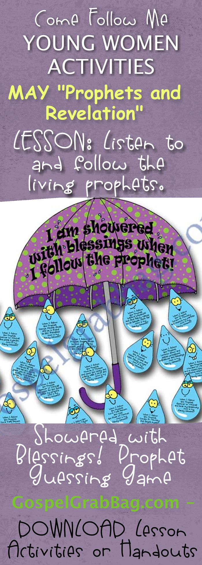 """PROPHETS –REVELATION: Come Follow Me – LDS Young Women Activities, MAY Theme: """"Prophets and Revelation"""", LESSON: Why is it important to listen to and follow the living prophets? handout for every lesson, POST-AND-PRESENT: Showered with Blessings – Follow the Prophet Guessing Game, download from gospelgrabbag.com"""