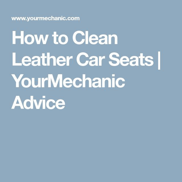 How to Clean Leather Car Seats | YourMechanic Advice