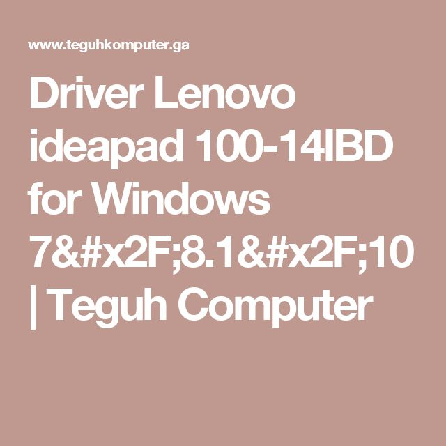 Driver Lenovo ideapad 100-14IBD for Windows 7/8.1/10    Teguh Computer