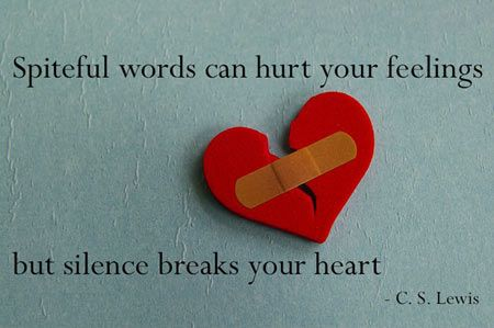 Spiteful words can hurt your feelings, but silence breaks your heart quote