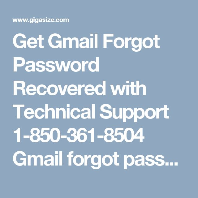 Get Gmail Forgot Password Recovered with Technical Support 1-850-361-8504 Gmail forgot password 1-850-361-8504 has now been common, especially in new users. As, initially people often forgetthe password. For this Gmail has offered proper guidance to recover password. One can go to Google recovery page; also option is available on Gmail home page. If feeling anymore difficulty, then call on our number for assured technical help. For more visit us our website for anytime…