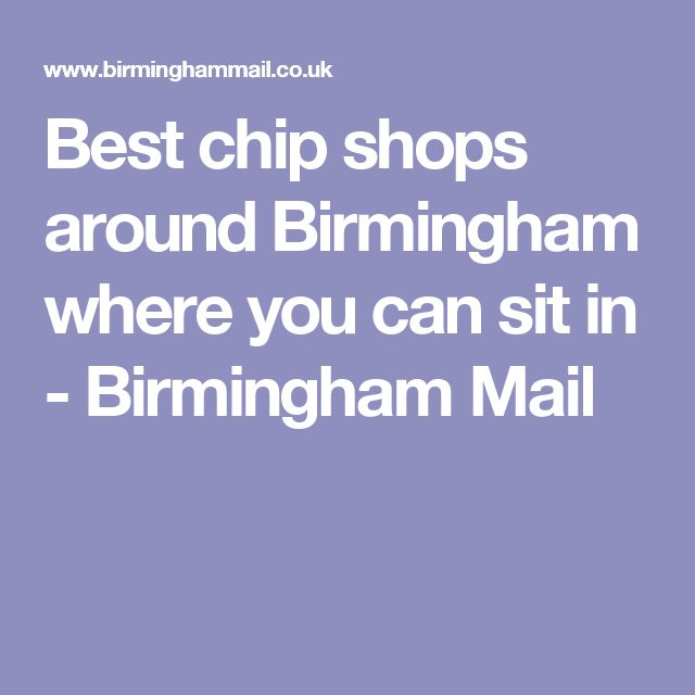 Best chip shops around Birmingham where you can sit in - Birmingham Mail