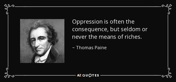 Oppression is often the consequence, but seldom or never the means of riches.