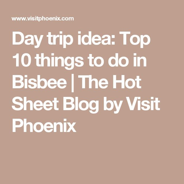 Day trip idea: Top 10 things to do in Bisbee | The Hot Sheet Blog by Visit Phoenix