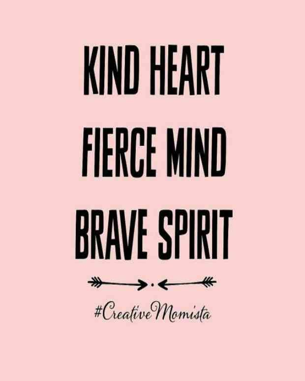 """Kind heart, fierce mind, brave spirit."" — Anonymous"