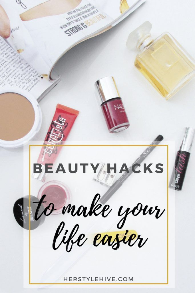 8 Beauty Hacks to Make Your Life Easier by Her Style Hive