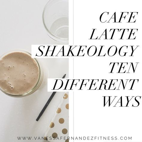 Ten recipes for the NEW Cafe Latte Shakeology flavor
