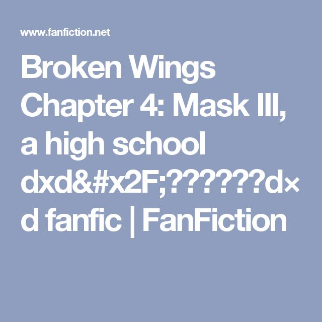 Broken Wings Chapter 4: Mask III, a high school dxd/ハイスクールd×d fanfic | FanFiction