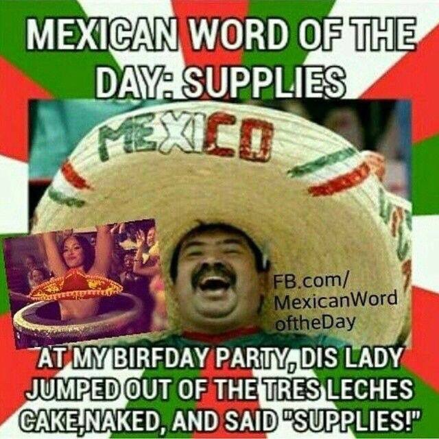 Funny Mexican Birthday Meme : Best images about just plain funny on pinterest