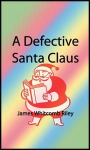 A Defective Santa Claus (Illustrated Edition) ebook by James Whitcomb Riley