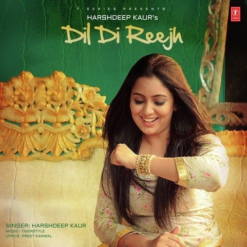 Dil Di Reejh Is The Single Track By Singer Harshdeep Kaur.Lyrics Of This Song Has Been Penned By Preet Kanwal & Music Of This Song Has Been Given By Tigerstyle.