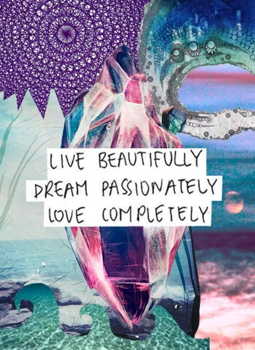 "Thought of the day:  ""Live Beautifully. Dream Passionately. Love Completely"" 