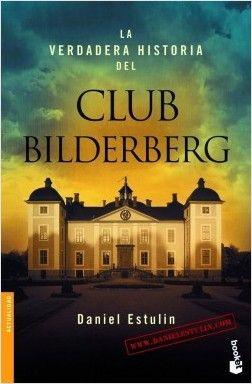 """La verdadera historia del Club Bilderberg de Daniel Estulin. Col. Booket, Ed. Planeta. """"En 1954 se celebró una reunión secreta en el hotel Bilderberg de la pequeña localidad holandesa de Oosterbeek. Nacía el club Bilderberg.A partir de aquella fecha, y de manera anual, dicho club reúne a la élite política occidental y a los propietarios y presidentes de..."""" Feu un tastet a http://static0.planetadelibros.com/libros_contenido_extra/31/30976_La_Verdadera_Historia_Club_Bilderberg.pdf"""