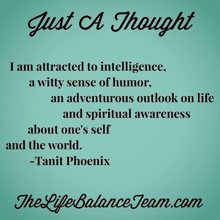 Just a thought. I am attracted to intelligence a witty sense of humor an adventurous outlook on life and spiritual awareness about one's self and the world. -Tanit Phoenix #humor #adventureisoutthere  #thelifebalanceteam #feedyourmind #live #lifequotes #instaquotes #wordstoliveby #instagood #quote #nature #beautiful #liveauthentic #motivation #patient #persistence #positivevibes #positivevibesonly #positivequotes #kindness #happy #happiness