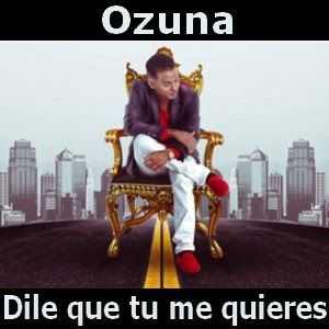 Acordes D Canciones: Ozuna - Dile que tu me quieres
