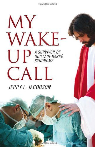 My Wake-up Call - A Survivor of Guillain-Barre Syndrome by Jerry Jacobson,http://www.amazon.com/dp/1936198703/ref=cm_sw_r_pi_dp_hCOTsb06KXK4Z497