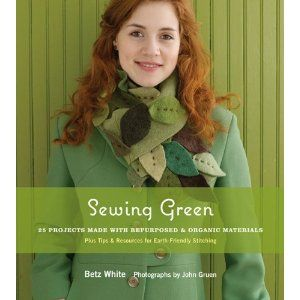 £5.70 Sewing Green: 25 Projects Made with Repurposed and Organic Materials [Paperback]  Betz White (Author)