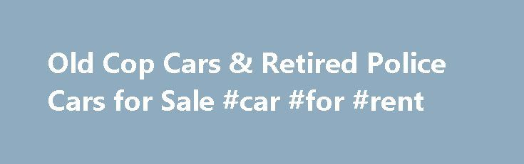 Old Cop Cars & Retired Police Cars for Sale #car #for #rent http://car.nef2.com/old-cop-cars-retired-police-cars-for-sale-car-for-rent/  #used suv # Classic Automobile Co Inc – Largo FL, 33773 At Classic Automobile Co[...]