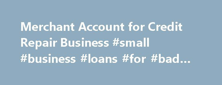 Merchant Account for Credit Repair Business #small #business #loans #for #bad #credit http://credit.remmont.com/merchant-account-for-credit-repair-business-small-business-loans-for-bad-credit/  #credit repair companies # Merchant Services for Credit Repair Service Starting a credit repair business can be profitable, but there Read More...The post Merchant Account for Credit Repair Business #small #business #loans #for #bad #credit appeared first on Credit.