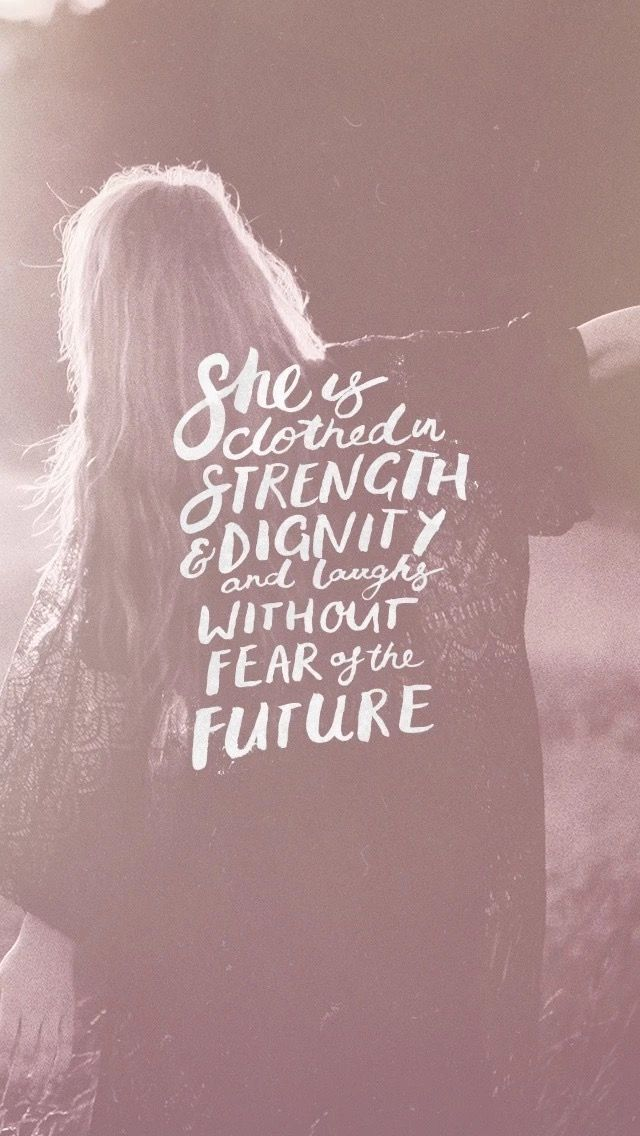 She is clothed in strength and dignity and laughs without fear of the future.