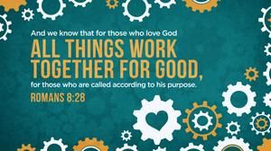 """Romans 8:28 (HCSB) - """" We know that all things work together for the good of those who love God: those who are called according to His purpose."""" - Romans 8:28"""