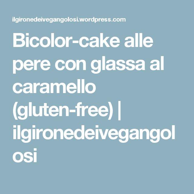 Bicolor-cake alle pere con glassa al caramello (gluten-free)   ilgironedeivegangolosi