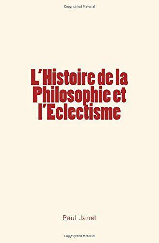 L'Histoire de la Philosophie et l'Eclectisme de Paul Janet https://www.amazon.fr/dp/2366595212/ref=cm_sw_r_pi_dp_x_RAybAb0ZP6239