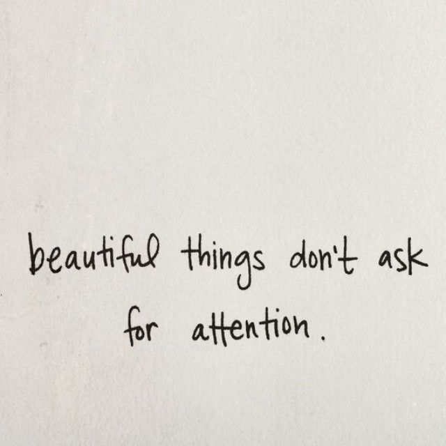 Beautiful things dont ask for attention girly beautiful attention girl quotes instagram instagram pictures instagram quotes instagram images