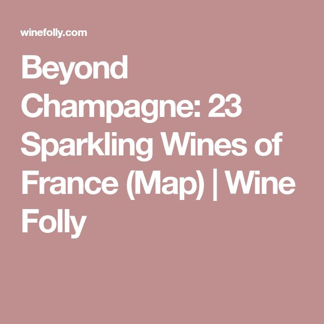 Beyond Champagne: 23 Sparkling Wines of France (Map) | Wine Folly