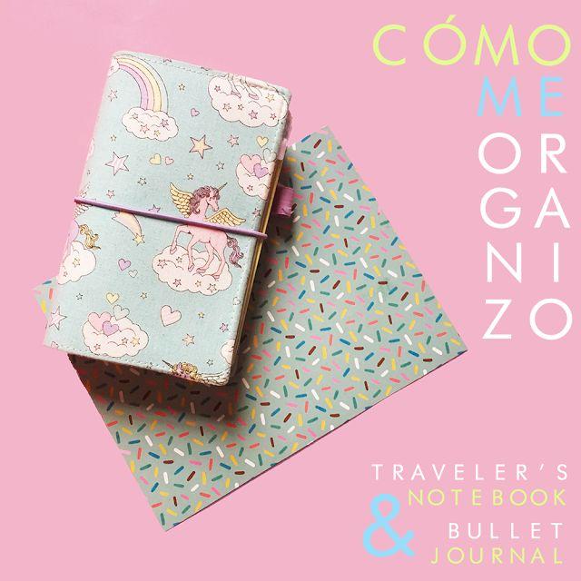 Cómo me organizo: Bullet Journal y Traveler's Notebook