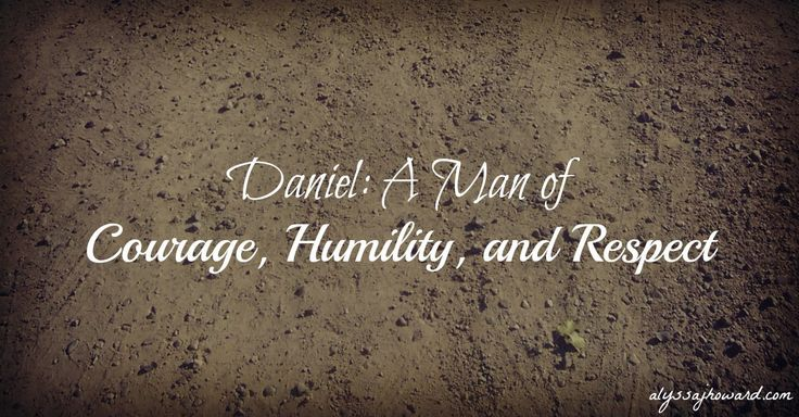 Daniel: A Man of Courage, Humility, and Respect